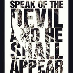 Speak of the devil and he shall appear. #quote @quotlr