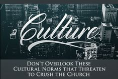 Don't Overlook These 5 Cultural Norms That Threaten to Crush the Church