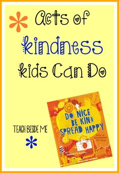 Acts of Kindness Kids can Do~ from Teach Beside Me