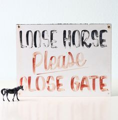 Via Etsy: Vintage Horse Sign - LOOSE HORSE, Please Close the Gate