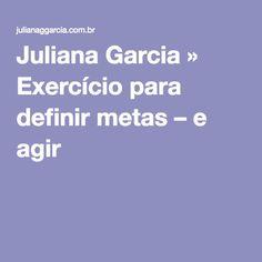 Juliana Garcia » Exercício para definir metas – e agir