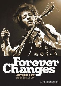 Forever Changes: Arthur Lee and the Book of Love / by John Einarson.   http://catalog.hbpl.org/ipac20/ipac.jsp?session=13I4096K69H66.1647=search=subtab15=10=20=20=cen=9=%7E%21horizon=.GW=Forever+Changes%3A+Arthur+Lee+and+the+Book+of+Love=subtab15=34=15#focus