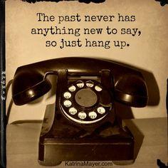 The past is past. Let it go.
