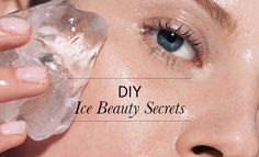 DIY Ice Beauty Secrets | Beautylish