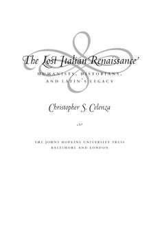 The Lost Italian Renaissance: Humanists, Historians, and Latin's Legacy ~ Christopher Celenza ~ Johns Hopkins University Press ~ 2004
