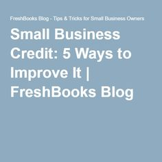 Small Business Credit: 5 Ways to Improve It | FreshBooks Blog