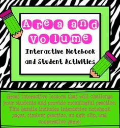 A complete set of activities to teach area and volume.Interactive notebook pages and foldableExit SlipStudent PracticeCooperative Game This is a great set of lesson activities to keep students engaged in their learning!