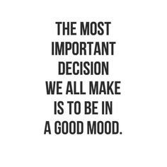 The most important decision we all make. :)