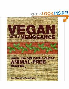 Vegan with a Vengeance: Over 150 Delicious, Cheap, Animal-free Recipes: Amazon.co.uk: Isa Chandra Moskowitz: Books