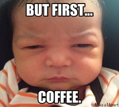 Snarky Baby wants coffee.