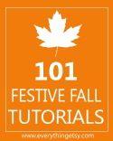 101 Festive Fall @ http://www.everythingetsy.com/2011/08/101-simple-handmade-gift-tutorials/