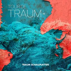 Tour De Traum XII - Mixed By Riley Reinhold - Traum CDDig 38