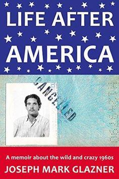 Life After America by Joseph Mark Glazner #bibliophile #bookblogger #bookgeek  #bookishAF #bookworm  #bookshelf #bookshelves  #greatreads #Memoir #nonfiction #ontheblog  #review #wordgurgle