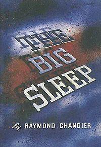 The Big Sleep    First edition cover, 1939  Raymond Chandler  The first Philip Marlowe novel