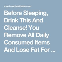 Before Sleeping, Drink This And Cleanse! You Remove All Daily Consumed Items And Lose Fat For 8 Hours!