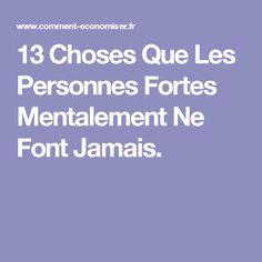 13 Choses Que Les Personnes Fortes Mentalement Ne Font Jamais.