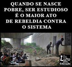 Quando se nasce pobre, ser estudioso é o maior ato de rebeldia contra o sistema.