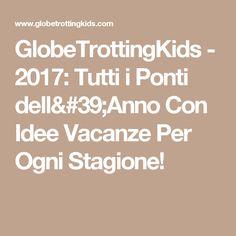 GlobeTrottingKids - 2017: Tutti i Ponti dell'Anno Con Idee Vacanze Per Ogni Stagione!