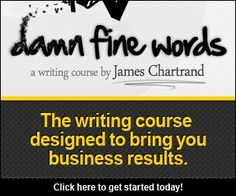 Damn Fine Words - a writing course by James Chartrand <- The best investment I made in my freelance writing business.
