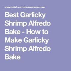 Best Garlicky Shrimp Alfredo Bake - How to Make Garlicky Shrimp Alfredo Bake