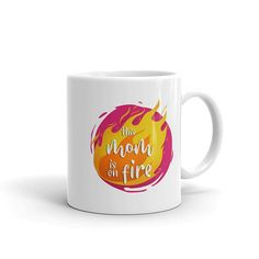 This mom is on fire, funny and awesome quote mug for those who are steaming hot and on fire. Perfect gift for someone you love so order yours now. Go ahead and show someone how hot you really are with this coffee mug. Colorful and cute, you cant go wrong when using this at work or