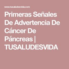 Primeras Señales De Advertencia De Cáncer De Páncreas | TUSALUDESVIDA