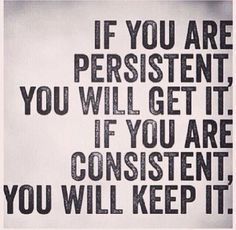 """If you are persistent, you will get it. If you are consistent, you will keep it."" #MondayMotivation"