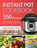 Instant Pot Cookbook: 550 Recipes For Every Day. Healthy and Delicious Meals. Nutrition Facts & Calories. Simple and Clear Instructions. by Michelle Sanders (Author) #Kindle US #NewRelease #Cookbooks #Food #Wine #eBook #ad