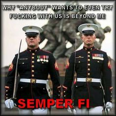 Semper Fi til I die. Marine Corps Quotes, Marine Corps Humor, Us Marine Corps, Marine Recon, Military Quotes, Military Humor, Military Life, Usmc Humor, Once A Marine