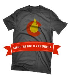 $20 to donate a T-Shirt to a firefighter (and buy one for yourself while you're at it). 100% of the profits go towards wildfire relief in Colorado.  Let's try to donate a shirt for each and every firefighter out there sacrificing everyday to save our home!  It's the least we can do, really.