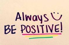 Always be Positive #encouragement