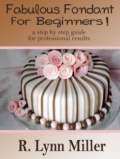 Fabulous Fondant, for beginners.how to guide.