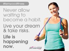 Live your dream and take risks - life is happening now!