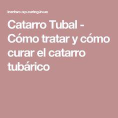 Catarro Tubal - Cómo tratar y cómo curar el catarro tubárico