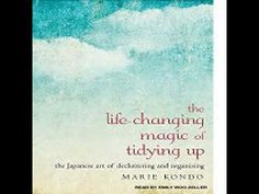 The Life-Changing Magic of Tidying Up: The Japanese Art of Decluttering ... ----this is THE whole book audiobook in youtube----