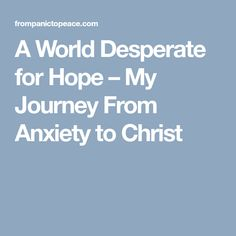 A World Desperate for Hope – My Journey From Anxiety to Christ