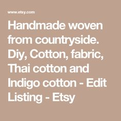 Handmade woven from countryside. Diy, Cotton, fabric,  Thai cotton and Indigo cotton -    Edit Listing  - Etsy
