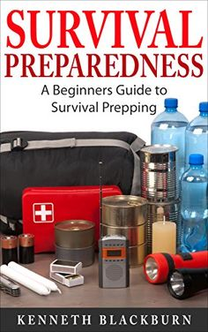 FREE TODAY    Survival Preparedness: A Beginners Guide to Survival Prepping - Kindle edition by Kenneth Blackburn, Kenneth Byrd. Politics & Social Sciences Kindle eBooks @ Amazon.com.