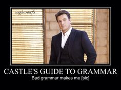 7 Helpful Grammar Tips From Richard Castle. Excellent grammar _and_ @Nathan Fillion. I finally found something better than chocolate.
