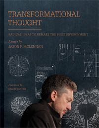 Transformational Thought by Jason F. McLennan is a dynamic collection of provocative essays that critically challenge the design practices and thinking that are interwoven within our contemporary cultural, societal, personal value systems. Rather than an ominous commentary about the terminal shortcomings of society, McLennan relates his architectural acumen and his eclectic knowledge of sustainability, proposing an intelligent, and sometimes radical rethinking of how we live, work, and plan for a living future. Transformational_Thought