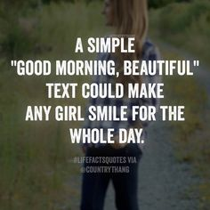 "A simple ""Good morning, beautiful"" text could make any girl smile for the whole day. #relationshipquotes #relationshipgoals #countrycouple #countrythang #countrythangquotes #countryquotes #countrysayings"