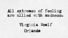 """All extremes of feeling are allied with madness"" -Virginia Woolf Poetry Quotes, Words Quotes, Wise Words, Me Quotes, Sayings, People Quotes, Lyric Quotes, Book Quotes, Great Quotes"