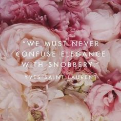 Quotes: We must never confuse elegance with snobbery - Yves Saint Laurent The Words, Cool Words, Great Quotes, Quotes To Live By, Inspirational Quotes, Motivational Quotes, Pretty Words, Beautiful Words, Beautiful Mind