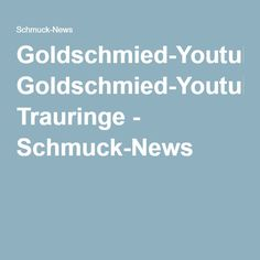 Goldschmied-Youtube Trauringe - Schmuck-News