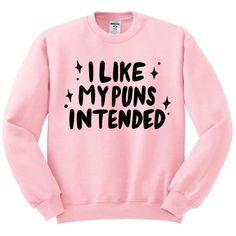 I lIke My Puns Intended Crewneck Sweatshirt, Fashion Hipster Tumblr... ($18) ❤ liked on Polyvore featuring tops, hoodies, sweatshirts, pink sweatshirts, crew neck shirt, hipster shirts, pink top and pink crewneck sweatshirt