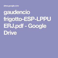 gaudencio frigotto-ESP-LPPUERJ.pdf - Google Drive