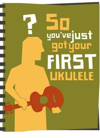 free ebook So you've just got your first ukulele. chords, songs, videos, youtube channel recommendations