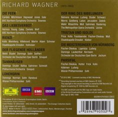 Wagner Complete Operas [43 CD][Limited Edition Box Set]  Wagner: Complete Operas   Richard Wagner, the most controversial figure the arts have ever seen, whose music can move and overwhelm like no other, continues to divide the spirits even today. The year 2013, when we celebrate the 200th anniversary of his birth, is inevitably going to be devoted to the man and his work.   The Complete Wagner Operas offers the best of Deutsche Grammophon, two operas each from Decca and the BBC and ..