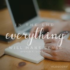 """In the end everything will make sense."" -Dieter F. Uchtdorf LDS Quotes #lds #mormon #christian #sharegoodness #armyofhelaman #helaman #ldsconf"