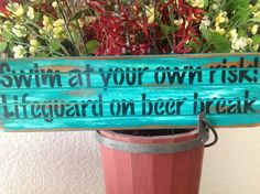 Swim at your own risk  Lifeguard on beer break, wood primitive sign, pool decor, yard signs, swim decor